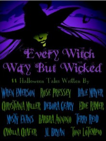 Every Witch Way But Wicked - Wren Emerson, Rose Pressey, Dale Mayer, Christiana Miller, Debora Geary, Edie Ramer, Misty Evans, Barbra Annino, Terri Reid, Camillia Chafer, J.L. Bryan, Toni LoTempio