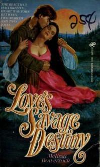 Love's Savage Destiny - Melissa Bowersock