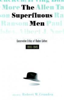 Superfluous Men: Conservative Critics of American Culture, 1900-1945 - Robert Morse Crunden, Ralph Adams Cram