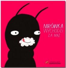 Mrówka wychodzi za mąż - Przemysław Wechterowicz, Aleksandra Woldańska-Płocińska