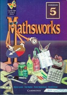Mathsworks: Year 5 Workbook - Steve Lewis, Ted Marks, David Cross, Peter Robertson