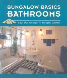 Bungalow Basics: Bathrooms - Paul Duchscherer, Douglas Keister