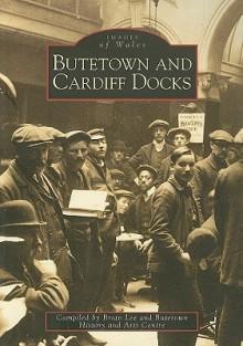 Butetown and Cardiff Docks - Brian Lee, Butetown History & Arts Centre, Butetown History and Arts Centre