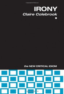 Irony (The New Critical Idiom) - Claire Colebrook