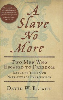 A Slave No More: Two Men Who Escaped to Freedom, Including Their Own Narratives of Emancipation - David W. Blight, Richard Allen, Dion Graham