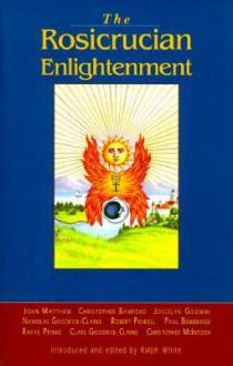 Rosicrucian Enlightenment Revisited - Christopher Bamford, Joscelyn Godwin, Nicholas Goodrick-Clarke