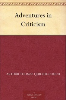 Adventures in Criticism - Arthur Thomas Quiller-Couch
