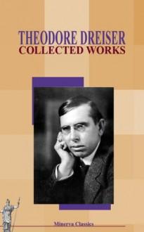 Collected Works of Theodore Dreiser - Theodore Dreiser