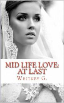 Mid Life Love: At Last - Whitney Gracia Williams