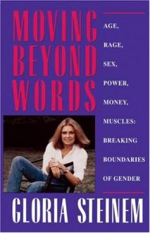 Moving Beyond Words: Essays on Age, Rage, Sex, Power, Money, Muscles: Breaking the Boundaries of Gender - Gloria Steinem