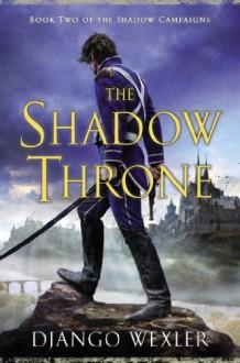 The Shadow Throne - Django Wexler