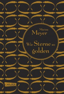 Wie Sterne so golden (Luna-Chroniken, #3) - Marissa Meyer, Astrid Becker
