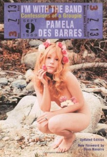 I'm with the Band: Confessions of a Groupie - Pamela Des Barres, Dave Navarro