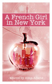 A French Girl In New York (The French Girl series, #1) - Anna Adams