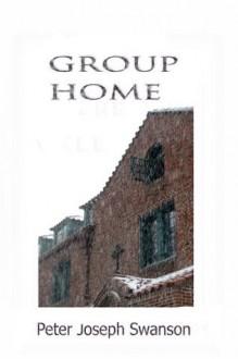 Group Home - Peter Joseph Swanson