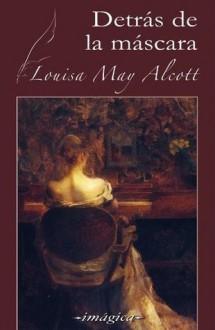 Detrás de la máscara - Louisa May Alcott