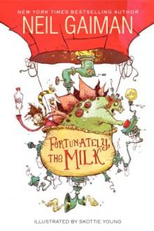 Fortunately, the Milk - Neil Gaiman,Skottie Young