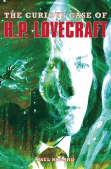 The Curious Case of H. P. Lovecraft - Paul Roland