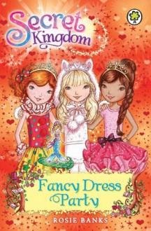 Secret Kingdom: 17: Fancy Dress Party - Rosie Banks