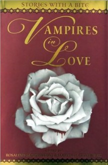 Vampires in Love - Anne Rice, Ed Gorman, Charles de Lint, Kristine Kathryn Rusch, Norman Partridge, Russell Davis, Elaine Viets, Susan Sizemore, Dean Wesley Smith, Charles L. Grant, L.A. Banks, Bradley H. Sinor, Lilith Saintcrow, C.T. Adams, Cathy Clamp, Larissa Ione, Rosalind Greenberg, Ga