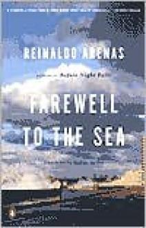 Farewell to the Sea: A Novel of Cuba (Pentagonia) - Reinaldo Arenas, Andrew Hurley, Thomas Colchie