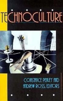 Technoculture - Constance Penley, Andrew Ross