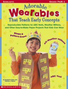 """Adorable """"wearables"""" That Teach Early Concepts: Reproducible Patterns for ABC Vests, Weather Mittens, and Other Easy-to-Make Paper Projects That Kids Can Wear - Donald Silver, Patricia Wynne"""