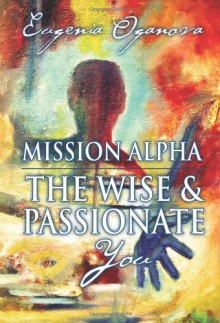 Mission Alpha - The Wise and Passionate You - Eugenia Oganova
