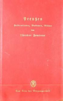 Preußen: Heldenlieder, Balladen, Bilder - Theodor Fontane