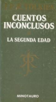 Cuentos Inconclusos de Númenor y la Tierra Media. II. La segunda edad - J.R.R. Tolkien, J.R.R. Tolkien, Rubén Masera