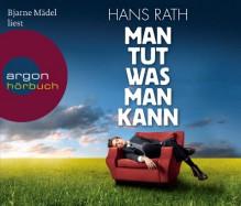 Bjarne Mädel Liest Hans Rath, Man Tut Was Man Kann - Hans Rath, Bjarne Mädel (Sprecher)