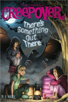 There's Something Out There (You're Invited to a Creepover #5) - P.J. Night