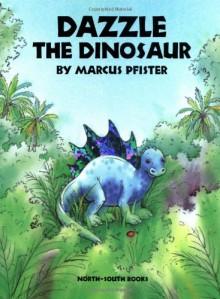 Dazzle the Dinosaur - Marcus Pfister