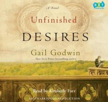 Unfinished Desires - Gail Godwin, Kimberly Farr
