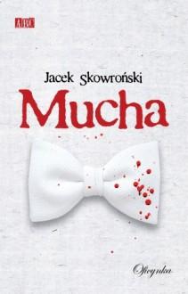 Mucha - Jacek Skowroński