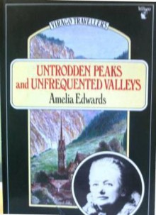 Untrodden Peaks and Unfrequented Valleys - Amelia B. Edwards