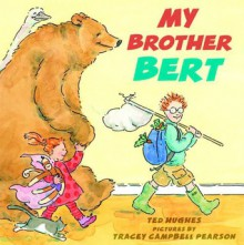 My Brother Bert - Tracey Campbell Pearson,Ted Hughes