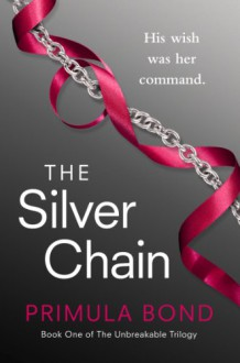 The Silver Chain (Unbreakable Trilogy, Book 1) - Primula Bond