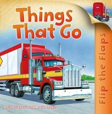 Flip the Flaps: Things That Go! - Anita Ganeri, Tudor Humphries