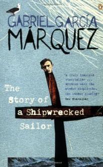 The Story of a Shipwrecked Sailor - Gabriel García Márquez