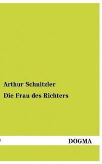 Die Frau Des Richters - Arthur Schnitzler