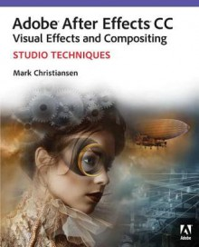Adobe (R) After Effects (R) CC Visual Effects and Compositing Studio Techniques - Mark Christiansen