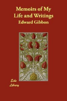 Memoirs of My Life and Writings - Edward Gibbon