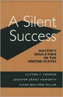 A Silent Success: Master's Education in the United States - Clifton F. Conrad, Susan Bolyard Millar, Jennifer Grant Haworth