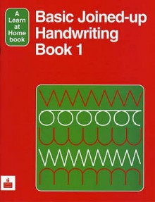 Basic Joined Up Handwriting: Bk. 1 (Learn At Home Books) - Elizabeth Adams, Andrew Ross