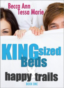 King Sized Beds and Happy Trails (Beds Series) - Becca Ann, Tessa Marie