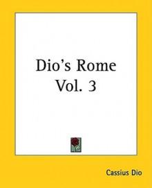 Dio's Rome Vol. 3 - Cassius Dio