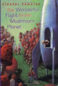 The Wonderful Flight to the Mushroom Planet - Eleanor Cameron
