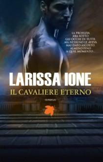 Il cavaliere eterno (Lords of Deliverance/I cavalieri della libertà) (Italian Edition) - Larissa Ione, Vanessa Valentinuzzi
