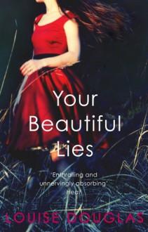 Your Beautiful Lies - Louise Douglas